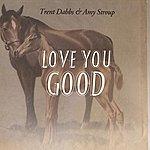 Trent Dabbs Love You Good