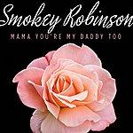 Smokey Robinson Mama You're My Daddy Too