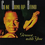 Gene Dunlap Groove With You