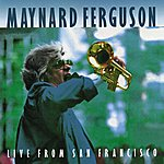 Maynard Ferguson Live From San Francisco (Live At The Great American Music Hall/1983)