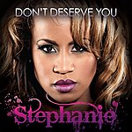 Stephanie Don't Deserve You - Single