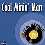 Off The Record Coal Minin' Man