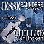 Jesse Saunders Chilled & Unbroken (Vol. Too)