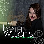 Beth Williams You Can Be Loved (Ep)