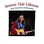 Jimmie Dale Gilmore Don't Look For A Heartache