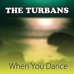 The Turbans When You Dance