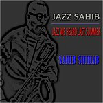 Sahib Shihab Jazz Sahib: Jazz We Heard Last Summer