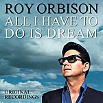 Roy Orbison All I Have To Do Is Dream (Remastered)