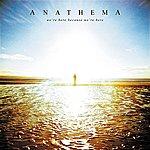 Anathema We're Here Because We're Here