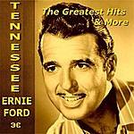 Tennessee Ernie Ford Tennessee Ernie Ford The Greatest Hits & More