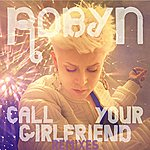 Robyn Call Your Girlfriend (Remixes)