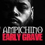 Ampichino Early Grave - Single