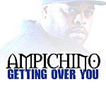 Ampichino Getting Over You - Single