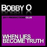 Bobby-O When Lies Become Truth