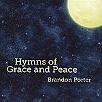 Brandon Porter Hymns Of Grace And Peace