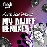 Audio Soul Project My Bluff Remixes