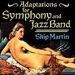 Skip Martin Adaptations For Symphony & Jazz Band