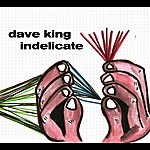 Dave King Indelicate