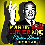 Martin Luther King, Jr. I Have A Dream - The Very Best Of