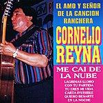 Cornelio Reyna Cornelio Reyna: El Amo Y Señor De La Cancion Ranchera