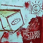 Pictureshow Shatters Into Discontent