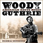 Woody Guthrie American Roots Music (Remastered)