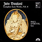 Paul O'Dette Dowland: Complete Lute Works, Vol. 4