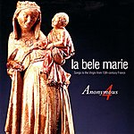 Anonymous 4 La Bele Marie - Songs To The Virgin From 13th-Century France