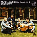 Eroica Trio Mendelssohn: String Quartets Vol. 3