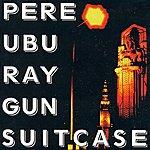 Pere Ubu Ray Gun Suitcase