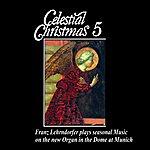 Franz Lehrndorfer Celestial Christmas 5: Franz Lehrndorfer Plays Seasonal Music On The New Organ In The Dome At Munich