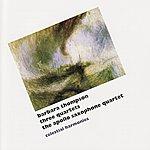 Apollo Saxophone Quartet Thompson: Three Quartets
