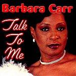 Barbara Carr Talk To Me