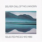 Deuter Call Of The Unknown: Selected Pieces 1972-1986
