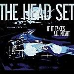 The Head Set If It Takes All Night