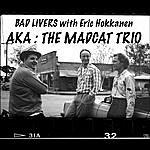 Bad Livers Aka The Mad Cat Trio (Feat. Erik Hokkanen)