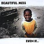 Beautiful Mess Even If...