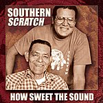 Southern Scratch How Sweet the Sound