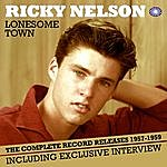 Rick Nelson Lonesome Town: The Complete Record Releases 1957-1959
