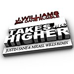 J. Williams Takes Me Higher [Feat. Dane Rumble] (Justin Sane And Mikael Wills Remix)