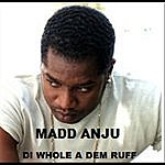 Madd Anju DI Whole A Dem Ruff