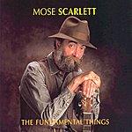 Mose Scarlett The Fundamental Things