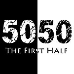 50/50 The First Half
