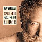 Ken Whiteley Gospel Music Makes Me Feel Alright!