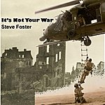 Steve Foster It's Not Your War - Single