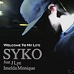 Syko Welcome To My Life (Feat. J Lye & Imelda Monqiue) - Single