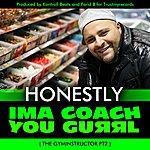 Honestly Ima Coach You Gurrl *the Gyminstructor Pt2* - Single