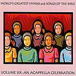 Ice World's Greatest Hymns & Songs Of The Bible Vol. 6 - An A Cappella Celebration
