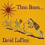David LaFleur Them Bones...