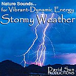 David Sun Nature Sounds For Vibrant-Dynamic Energy: Stormy Weather